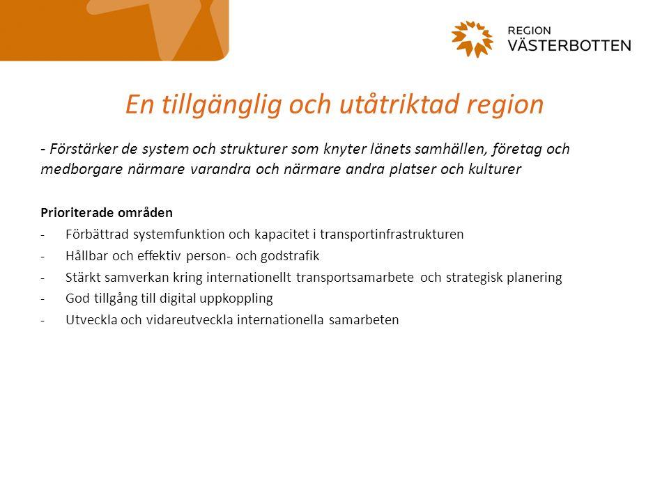 En tillgänglig och utåtriktad region - Förstärker de system och strukturer som knyter länets samhällen, företag och medborgare närmare varandra och närmare andra platser och kulturer Prioriterade områden -Förbättrad systemfunktion och kapacitet i transportinfrastrukturen -Hållbar och effektiv person- och godstrafik -Stärkt samverkan kring internationellt transportsamarbete och strategisk planering -God tillgång till digital uppkoppling -Utveckla och vidareutveckla internationella samarbeten