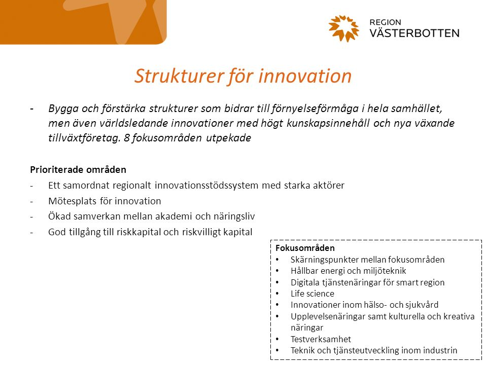 Strukturer för innovation -Bygga och förstärka strukturer som bidrar till förnyelseförmåga i hela samhället, men även världsledande innovationer med högt kunskapsinnehåll och nya växande tillväxtföretag.