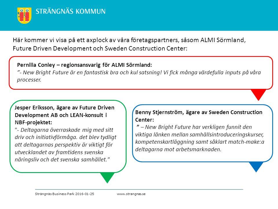 www.strangnas.se Benny Stjernström, ägare av Sweden Construction Center: – New Bright Future har verkligen funnit den viktiga länken mellan samhällsintroduceringskurser, kompetenskartläggning samt såklart match-make:a deltagarna mot arbetsmarknaden.