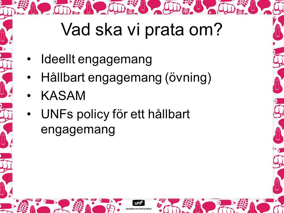 Vad ska vi prata om? Ideellt engagemang Hållbart engagemang (övning) KASAM UNFs policy för ett hållbart engagemang