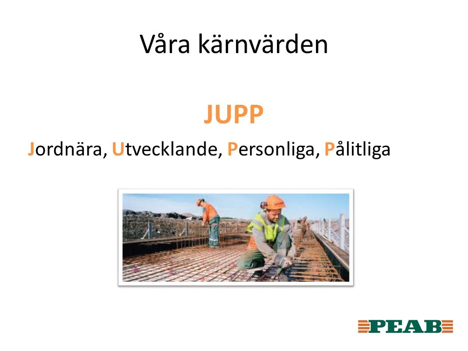 Våra kärnvärden JUPP Jordnära, Utvecklande, Personliga, Pålitliga