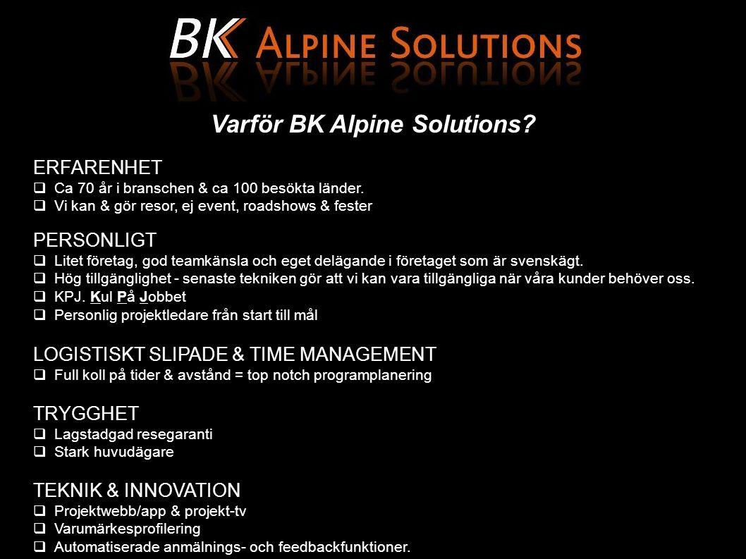 Varför BK Alpine Solutions. ERFARENHET  Ca 70 år i branschen & ca 100 besökta länder.