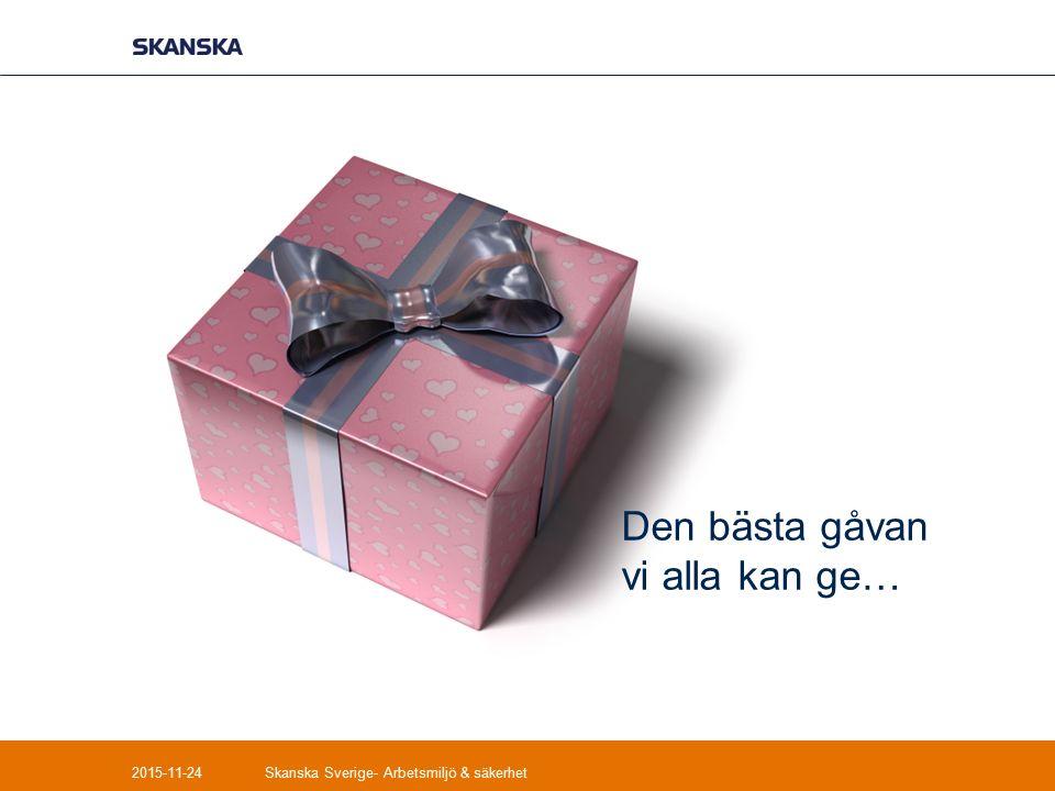 Den bästa gåvan vi alla kan ge… 2015-11-24Skanska Sverige- Arbetsmiljö & säkerhet