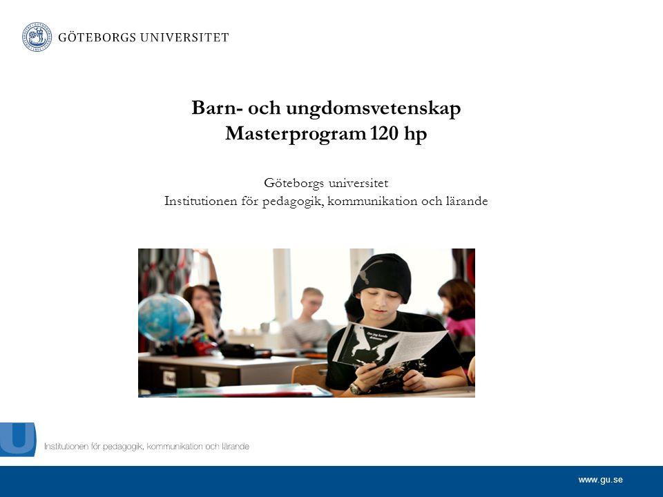 www.gu.se Barn- och ungdomsvetenskap Masterprogram 120 hp Göteborgs universitet Institutionen för pedagogik, kommunikation och lärande