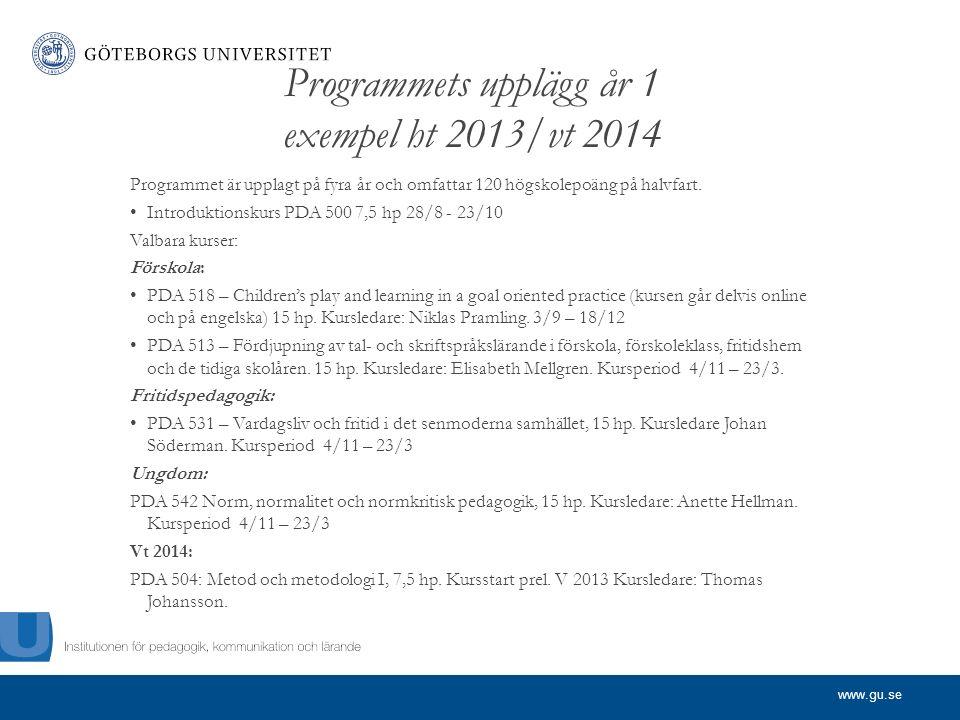 www.gu.se Programmets upplägg år 1 exempel ht 2013/vt 2014 Programmet är upplagt på fyra år och omfattar 120 högskolepoäng på halvfart.