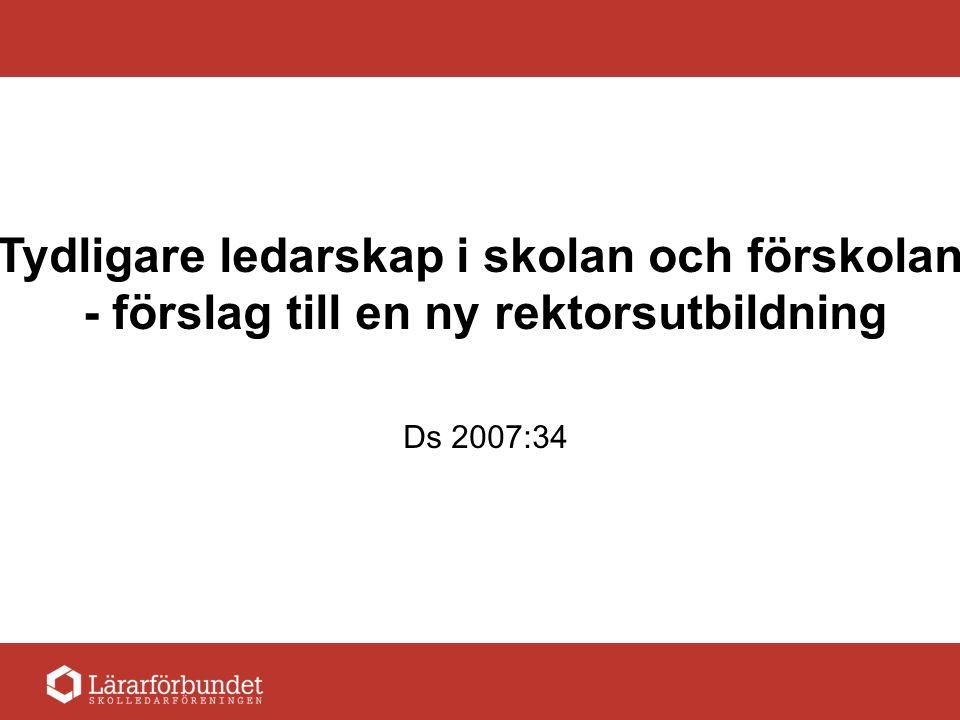 Tydligare ledarskap i skolan och förskolan - förslag till en ny rektorsutbildning Ds 2007:34