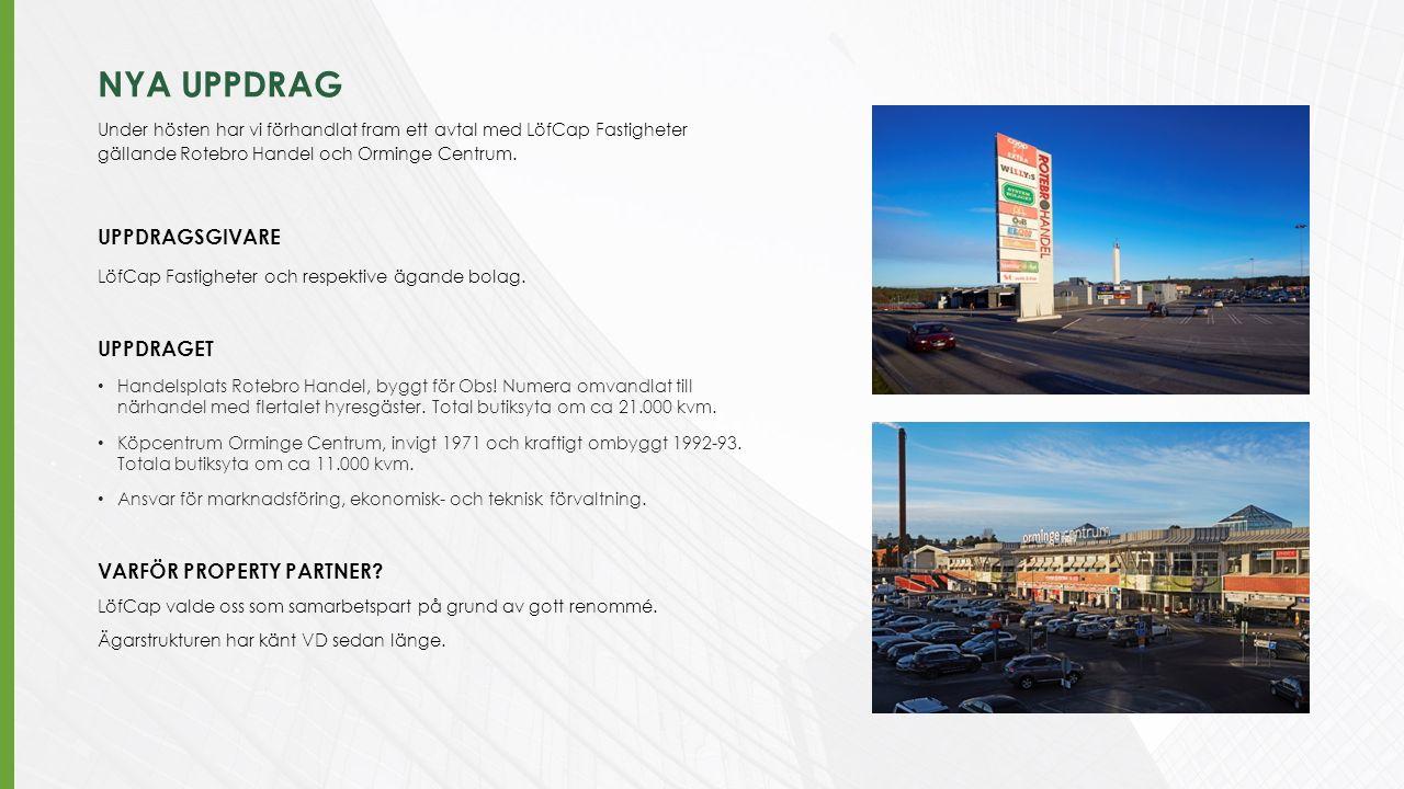 NYA UPPDRAG Under hösten har vi förhandlat fram ett avtal med LöfCap Fastigheter gällande Rotebro Handel och Orminge Centrum. UPPDRAGSGIVARE LöfCap Fa