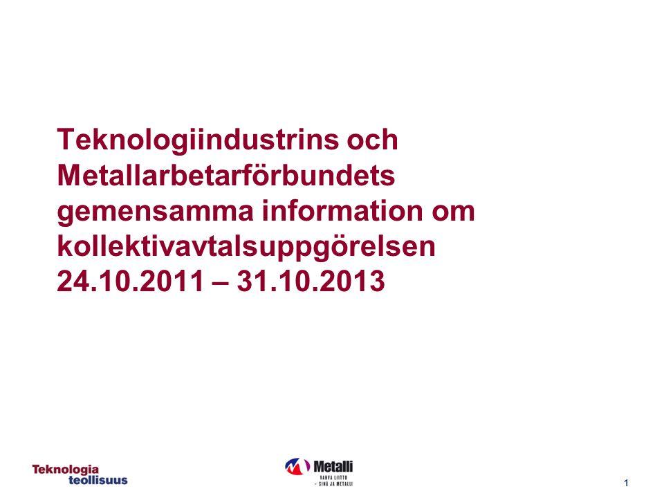 1 Teknologiindustrins och Metallarbetarförbundets gemensamma information om kollektivavtalsuppgörelsen 24.10.2011 – 31.10.2013