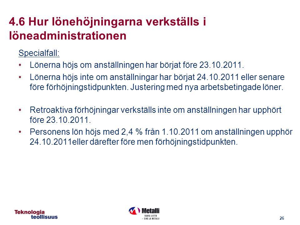 26 4.6 Hur lönehöjningarna verkställs i löneadministrationen Specialfall: Lönerna höjs om anställningen har börjat före 23.10.2011.