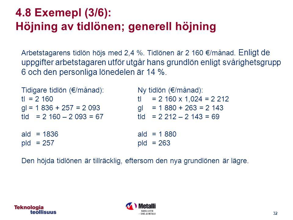 32 4.8 Exemepl (3/6): Höjning av tidlönen; generell höjning Arbetstagarens tidlön höjs med 2,4 %.