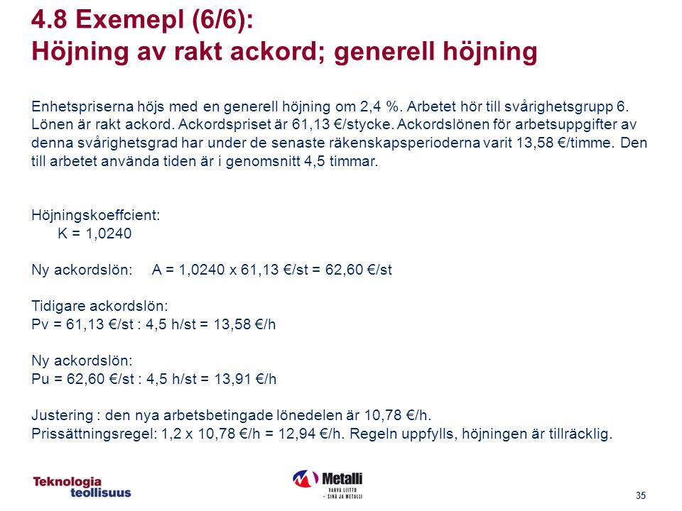 35 4.8 Exemepl (6/6): Höjning av rakt ackord; generell höjning Enhetspriserna höjs med en generell höjning om 2,4 %.