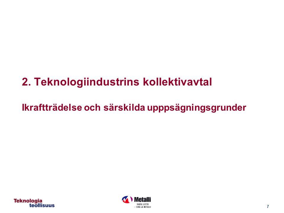 7 2. Teknologiindustrins kollektivavtal Ikraftträdelse och särskilda upppsägningsgrunder