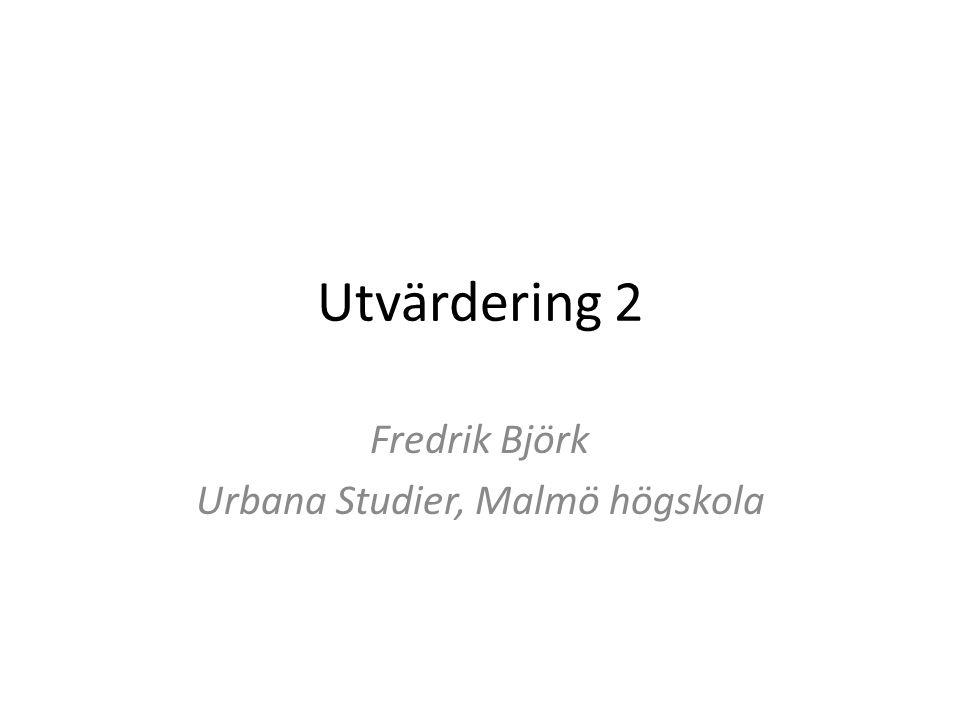 Utvärdering 2 Fredrik Björk Urbana Studier, Malmö högskola