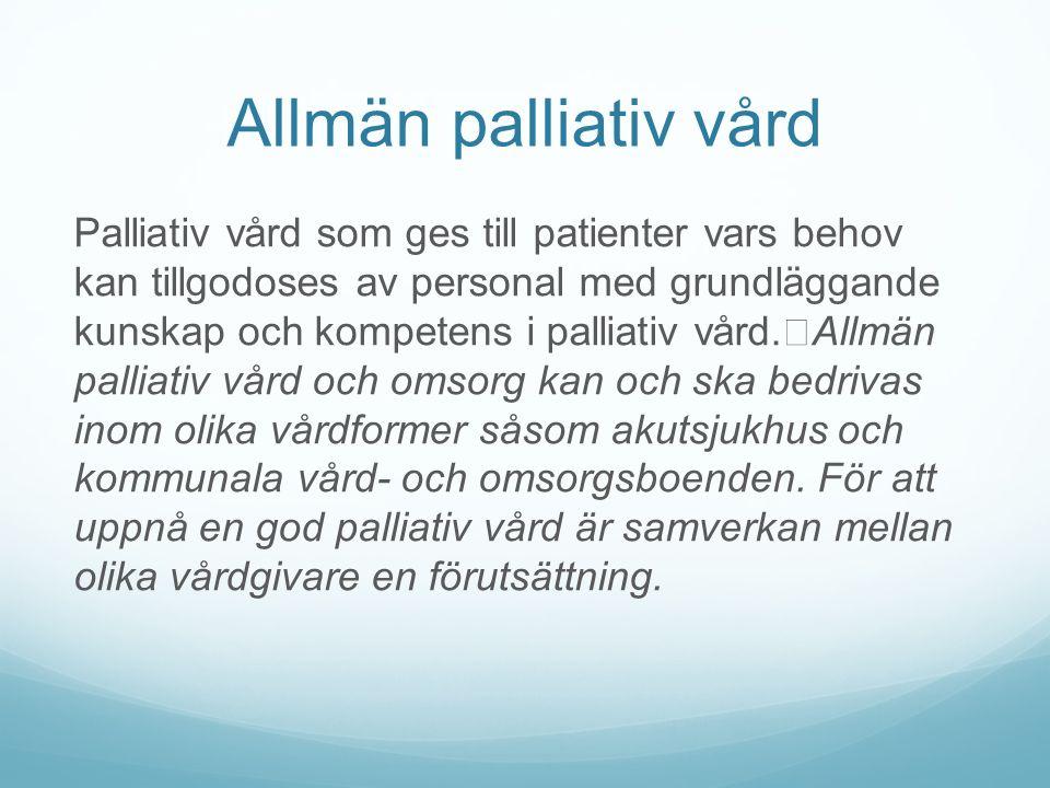 Allmän palliativ vård Palliativ vård som ges till patienter vars behov kan tillgodoses av personal med grundläggande kunskap och kompetens i palliativ vård.
