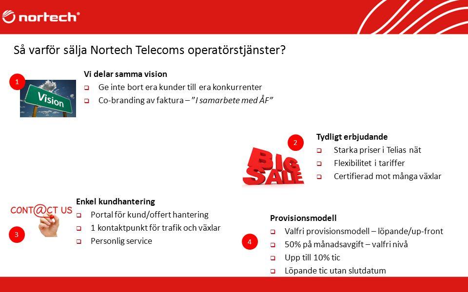 """Så varför sälja Nortech Telecoms operatörstjänster? Vi delar samma vision  Ge inte bort era kunder till era konkurrenter  Co-branding av faktura – """""""