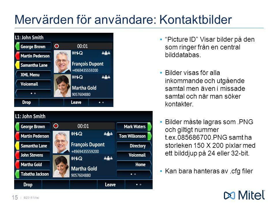 | ©2015 Mitel Mervärden för användare: Kontaktbilder Picture ID Visar bilder på den som ringer från en central bilddatabas.