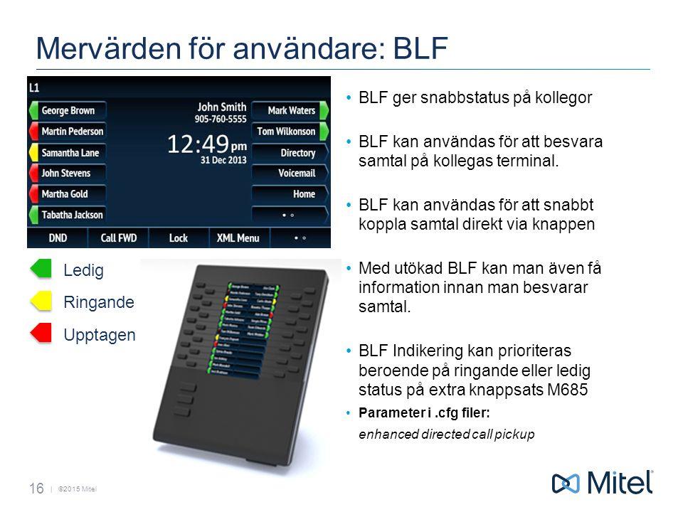 | ©2015 Mitel Mervärden för användare: BLF BLF ger snabbstatus på kollegor BLF kan användas för att besvara samtal på kollegas terminal.