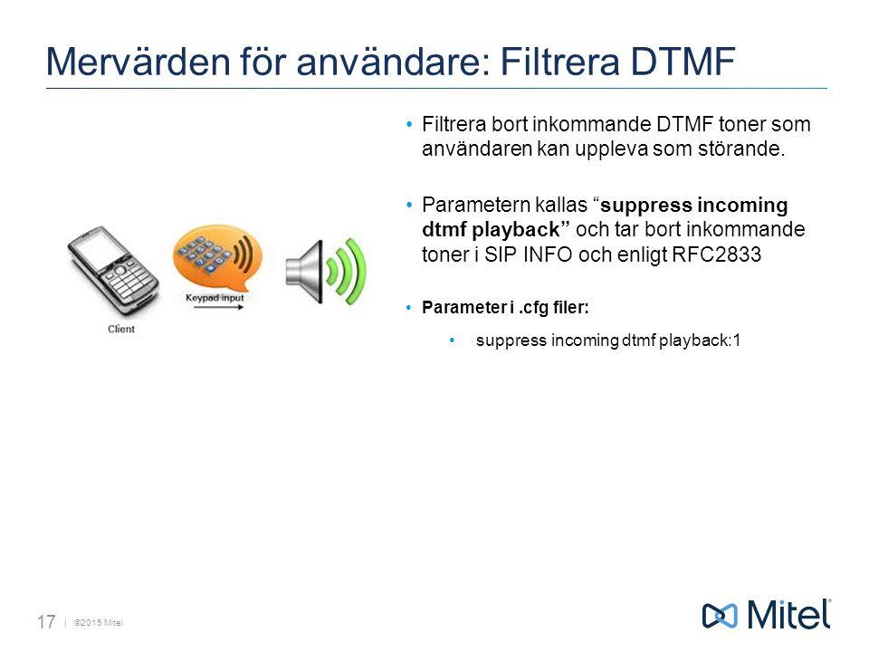 | ©2015 Mitel Mervärden för användare: Filtrera DTMF Filtrera bort inkommande DTMF toner som användaren kan uppleva som störande.