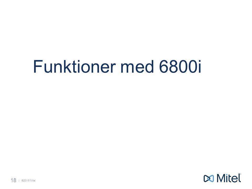 | ©2015 Mitel Funktioner med 6800i 18