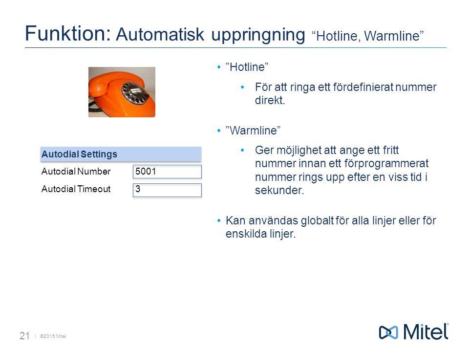 | ©2015 Mitel Funktion: Automatisk uppringning Hotline, Warmline Hotline För att ringa ett fördefinierat nummer direkt.