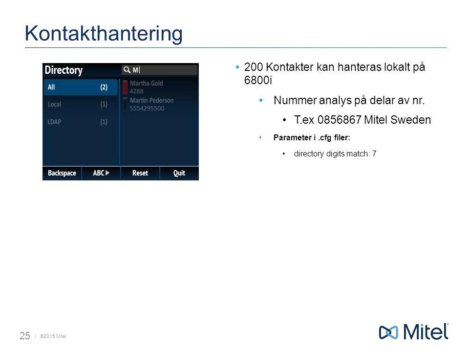 | ©2015 Mitel Kontakthantering 200 Kontakter kan hanteras lokalt på 6800i Nummer analys på delar av nr.