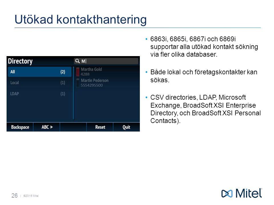 | ©2015 Mitel Utökad kontakthantering 6863i, 6865i, 6867i och 6869i supportar alla utökad kontakt sökning via fler olika databaser.