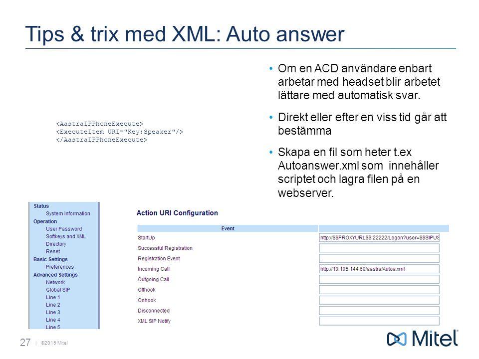 | ©2015 Mitel Tips & trix med XML: Auto answer Om en ACD användare enbart arbetar med headset blir arbetet lättare med automatisk svar.