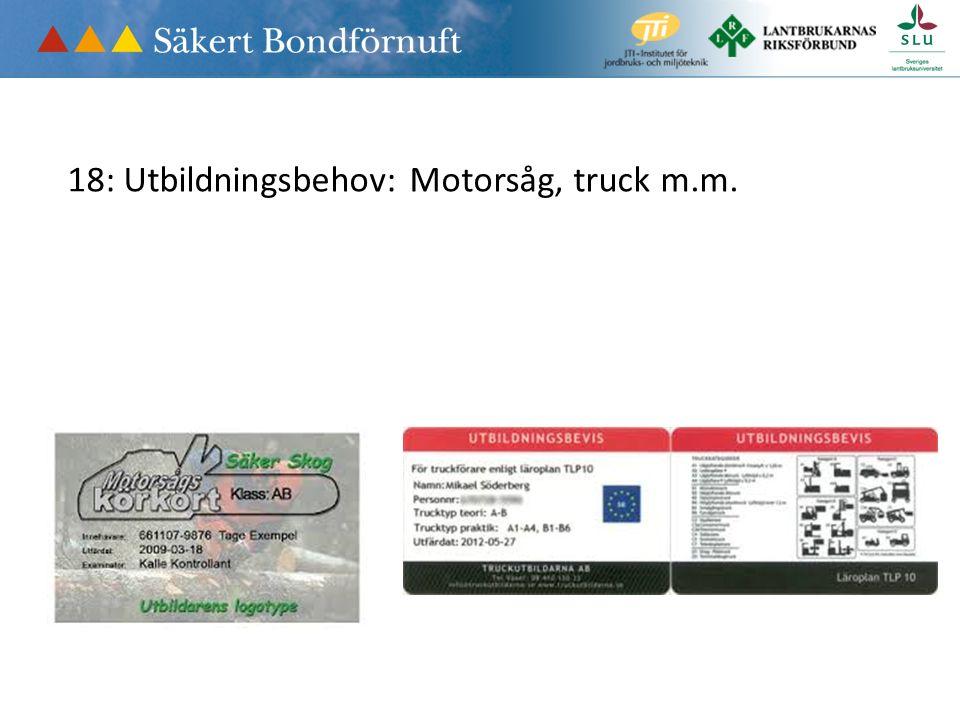 18: Utbildningsbehov: Motorsåg, truck m.m.