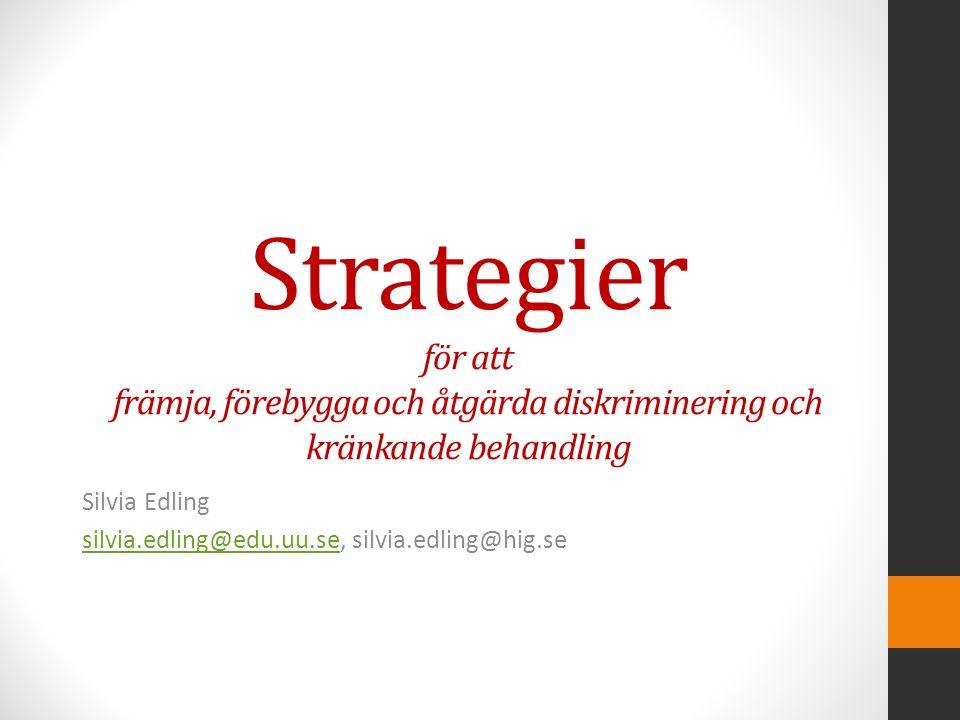 Strategier för att främja, förebygga och åtgärda diskriminering och kränkande behandling Silvia Edling silvia.edling@edu.uu.sesilvia.edling@edu.uu.se, silvia.edling@hig.se