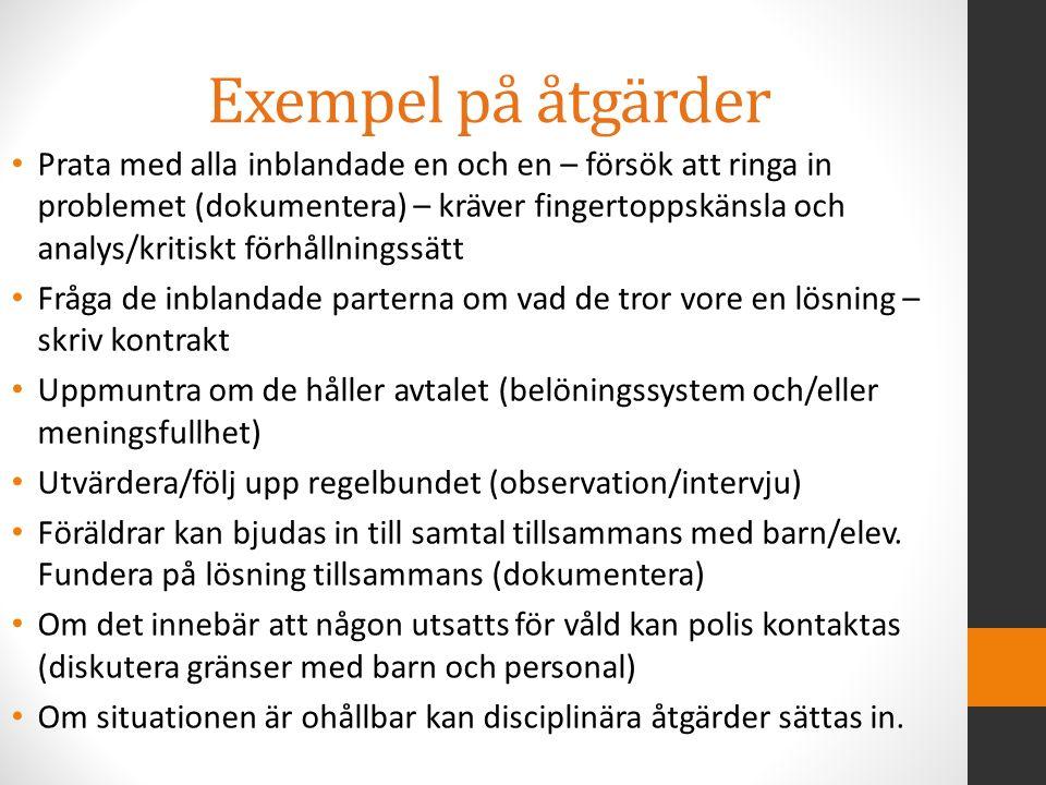 Exempel på åtgärder Prata med alla inblandade en och en – försök att ringa in problemet (dokumentera) – kräver fingertoppskänsla och analys/kritiskt f