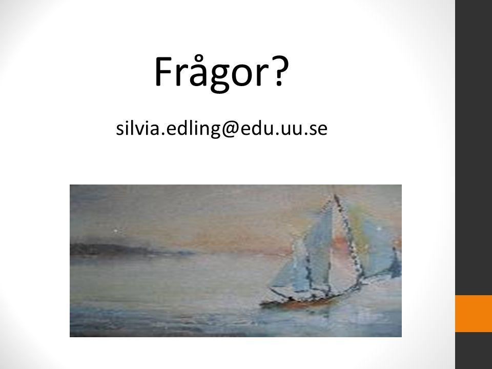 Frågor? silvia.edling@edu.uu.se