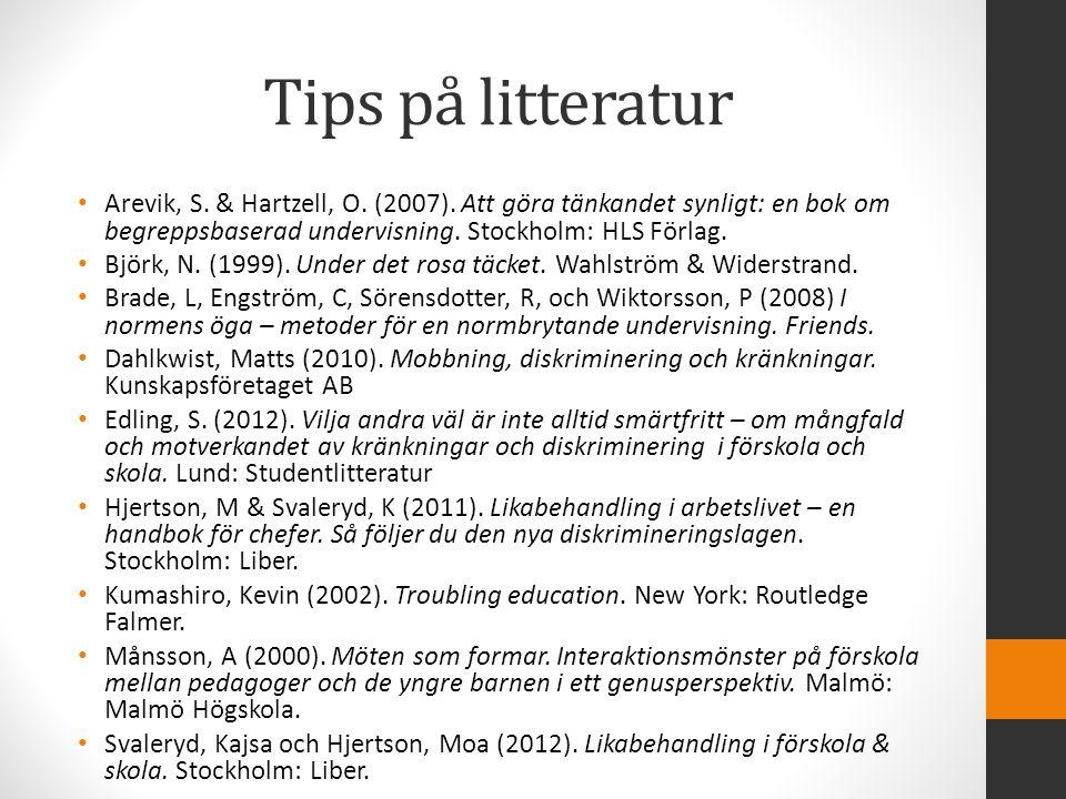 Tips på litteratur Arevik, S. & Hartzell, O. (2007). Att göra tänkandet synligt: en bok om begreppsbaserad undervisning. Stockholm: HLS Förlag. Björk,