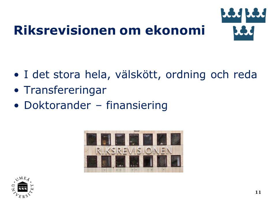 Riksrevisionen om ekonomi 11 I det stora hela, välskött, ordning och reda Transfereringar Doktorander – finansiering