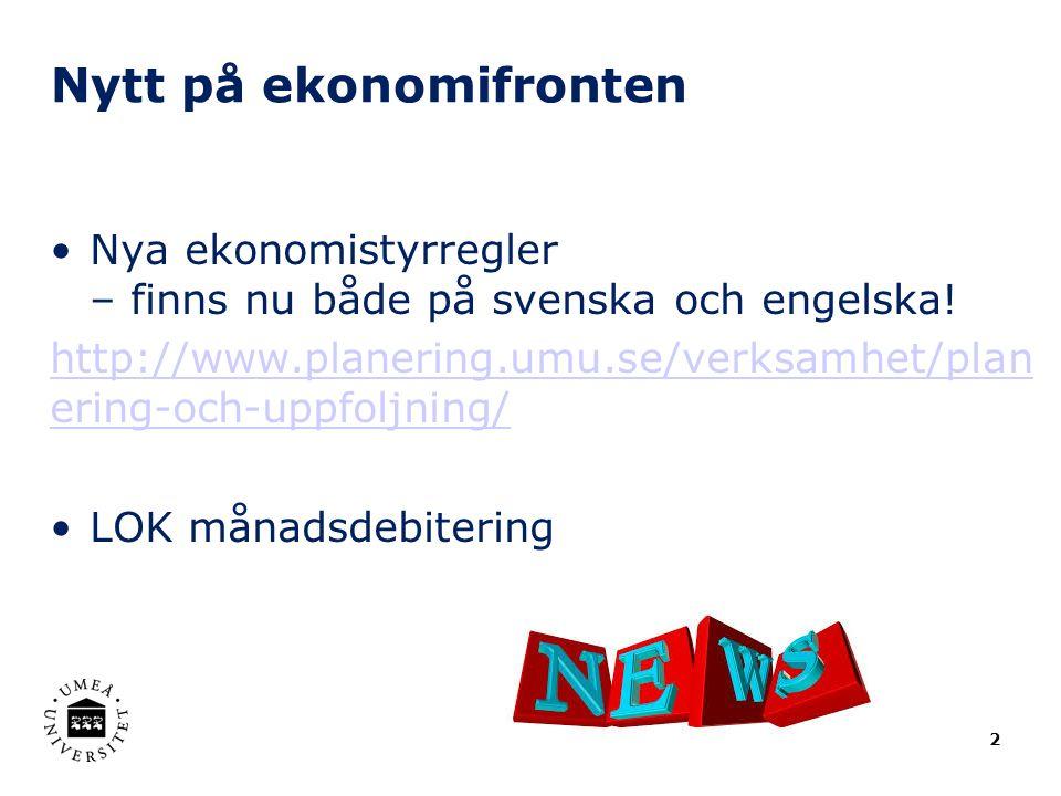 Nytt på ekonomifronten Nya ekonomistyrregler – finns nu både på svenska och engelska! http://www.planering.umu.se/verksamhet/plan ering-och-uppfoljnin