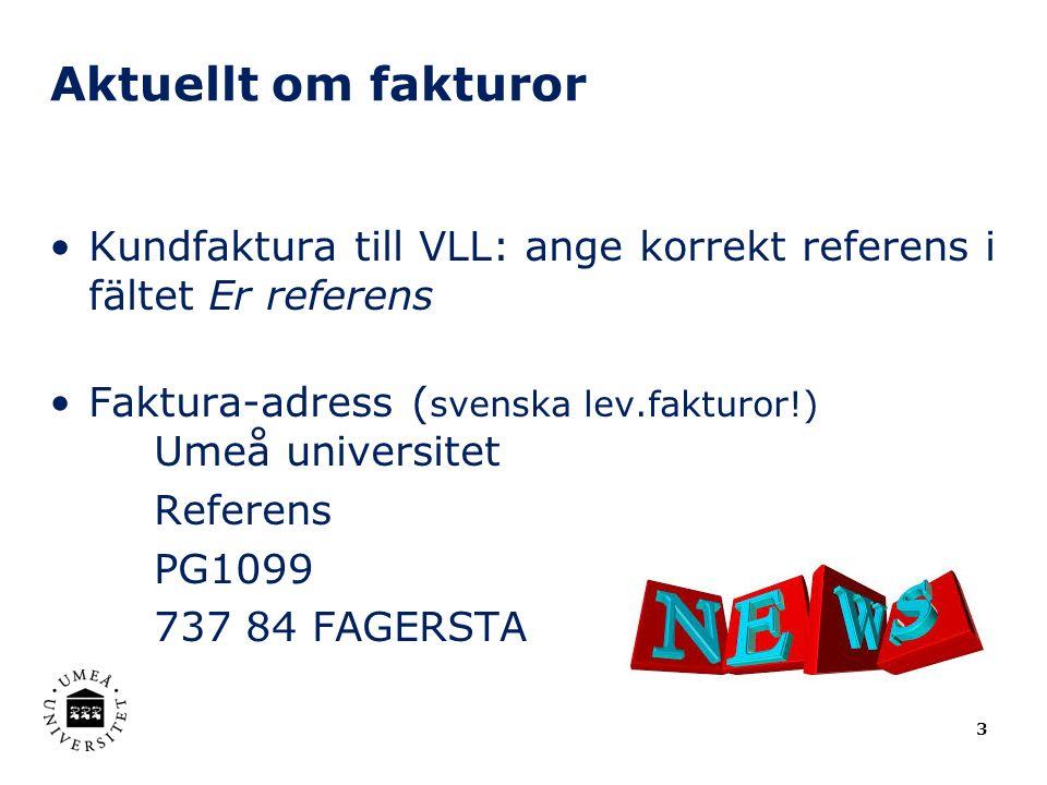 Aktuellt om fakturor Kundfaktura till VLL: ange korrekt referens i fältet Er referens Faktura-adress ( svenska lev.fakturor!) Umeå universitet Referen