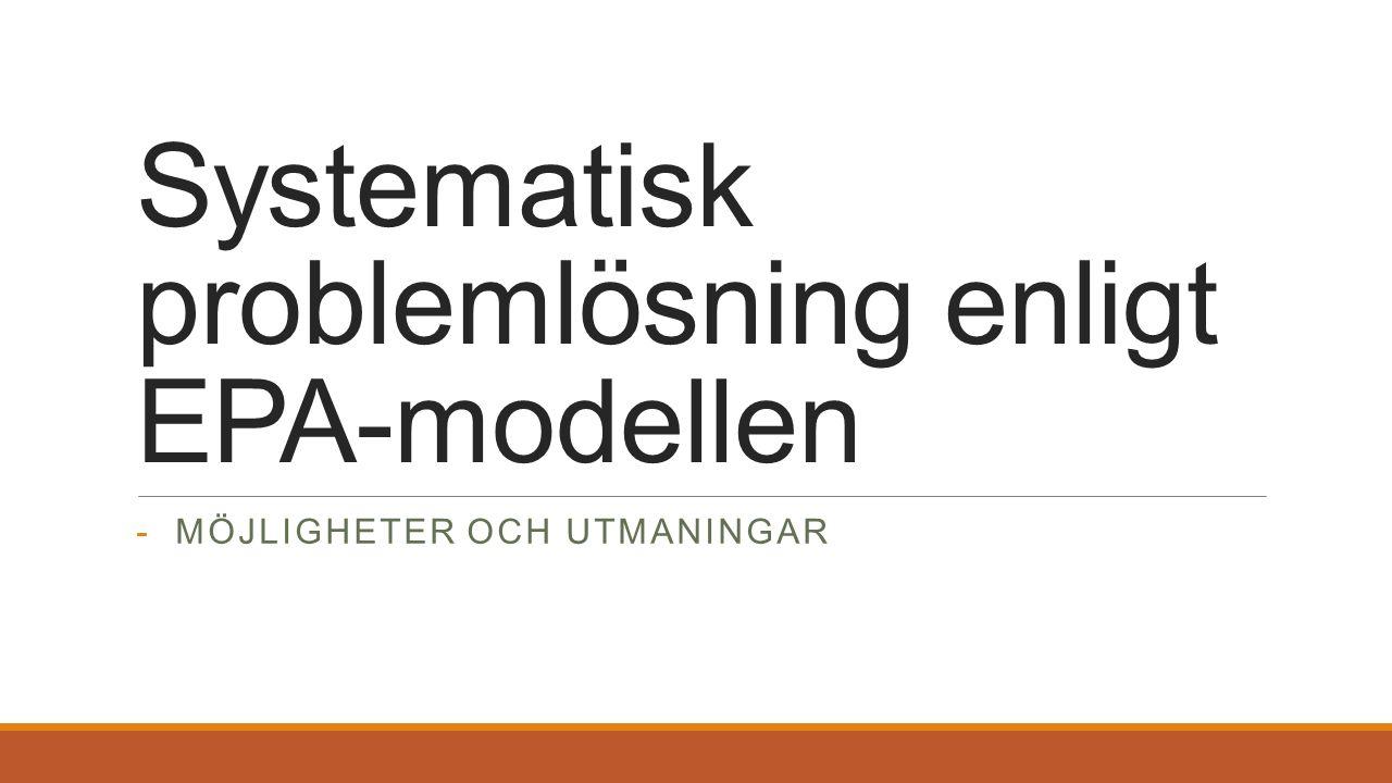 Systematisk problemlösning enligt EPA-modellen -MÖJLIGHETER OCH UTMANINGAR