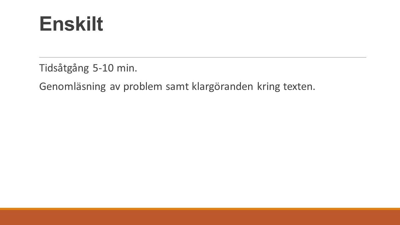 Enskilt Tidsåtgång 5-10 min. Genomläsning av problem samt klargöranden kring texten.