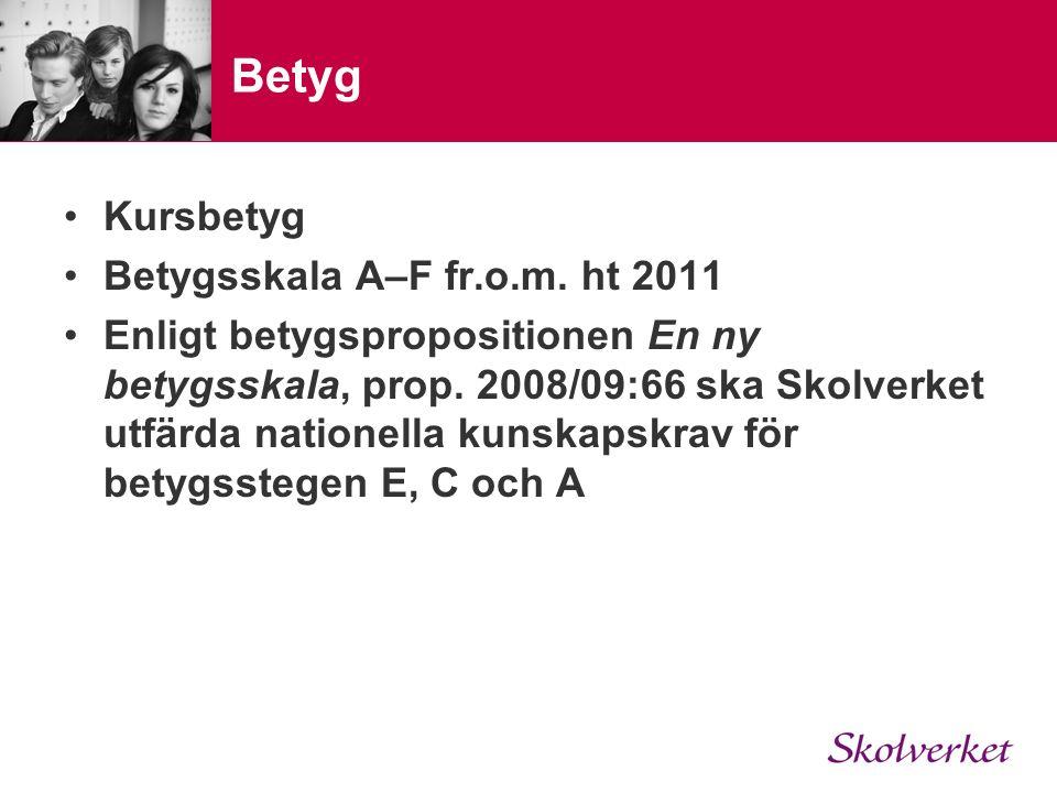 Betyg Kursbetyg Betygsskala A–F fr.o.m. ht 2011 Enligt betygspropositionen En ny betygsskala, prop.