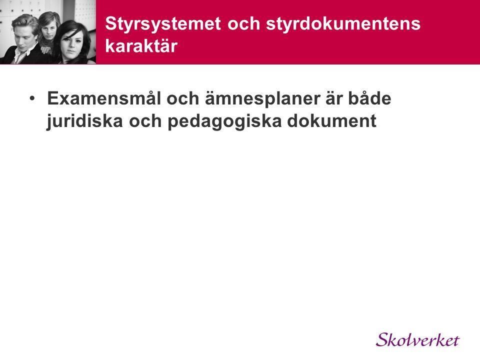 Styrsystemet och styrdokumentens karaktär Examensmål och ämnesplaner är både juridiska och pedagogiska dokument