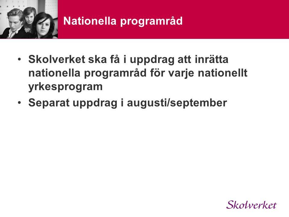 Nationella programråd Skolverket ska få i uppdrag att inrätta nationella programråd för varje nationellt yrkesprogram Separat uppdrag i augusti/september