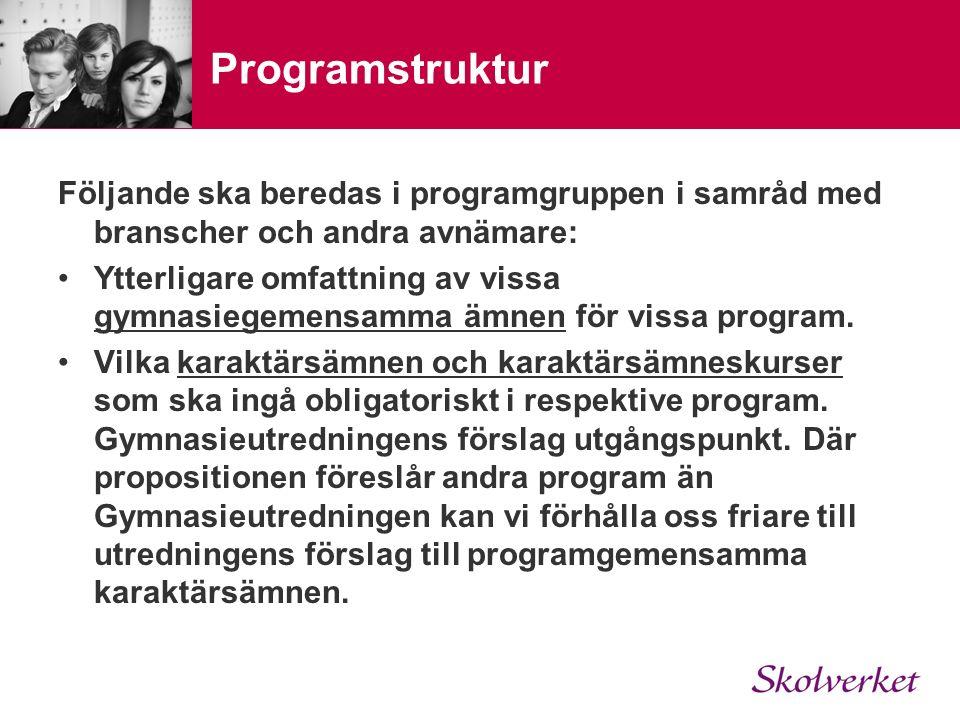 Programstruktur Följande ska beredas i programgruppen i samråd med branscher och andra avnämare: Ytterligare omfattning av vissa gymnasiegemensamma ämnen för vissa program.