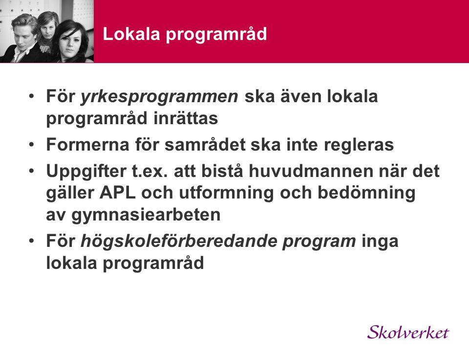 Lokala programråd För yrkesprogrammen ska även lokala programråd inrättas Formerna för samrådet ska inte regleras Uppgifter t.ex.