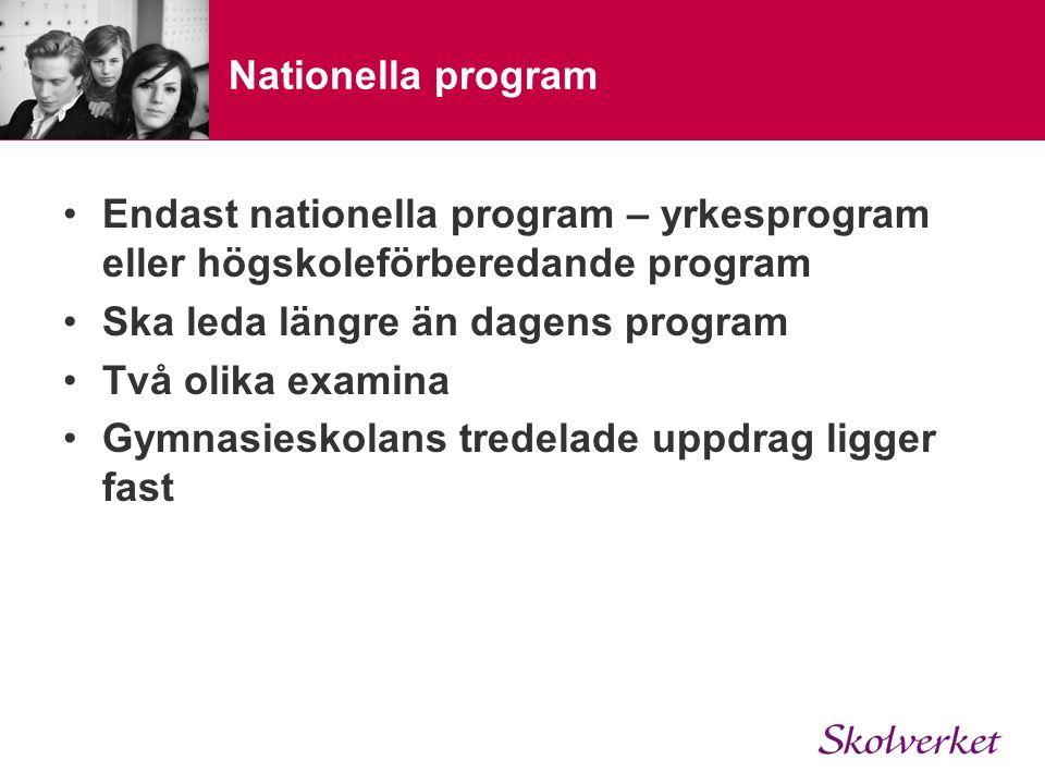 Nationella program Endast nationella program – yrkesprogram eller högskoleförberedande program Ska leda längre än dagens program Två olika examina Gymnasieskolans tredelade uppdrag ligger fast
