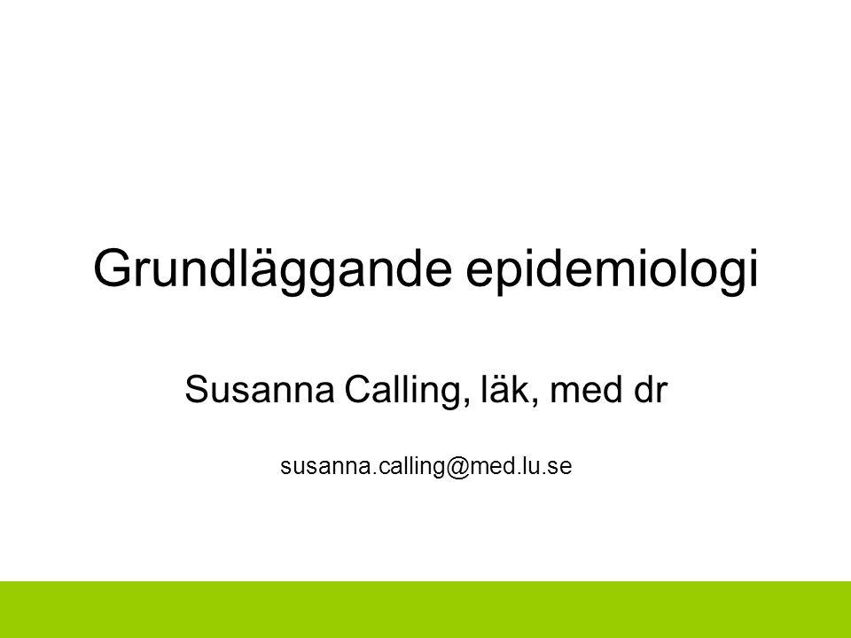 Grundläggande epidemiologi Susanna Calling, läk, med dr susanna.calling@med.lu.se