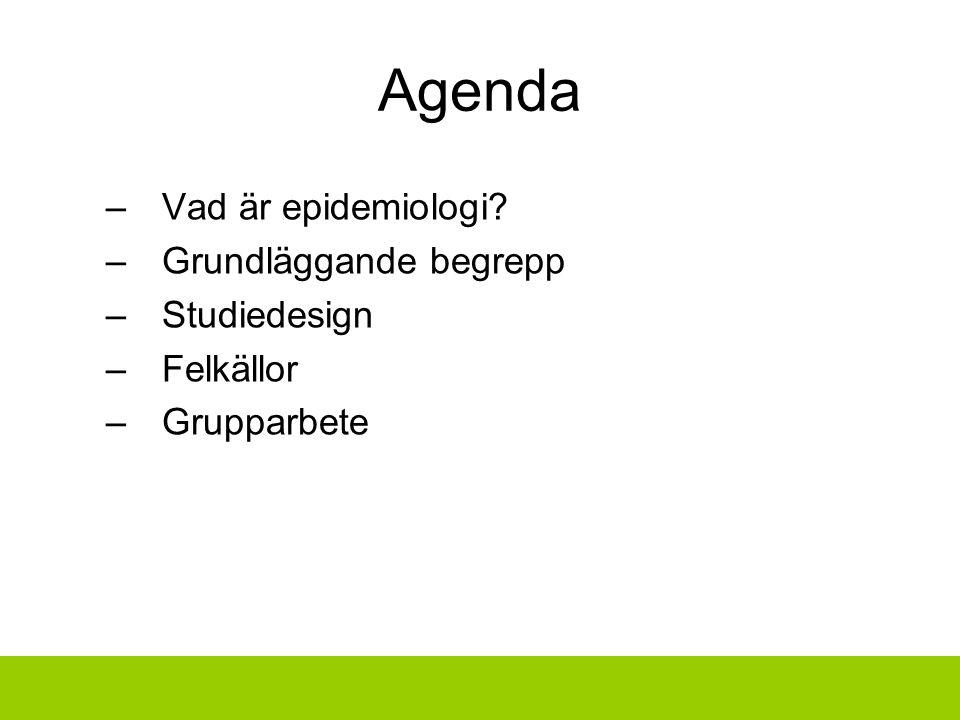 Agenda –Vad är epidemiologi? –Grundläggande begrepp –Studiedesign –Felkällor –Grupparbete