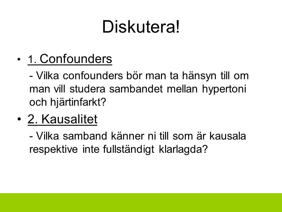 Diskutera! 1. Confounders - Vilka confounders bör man ta hänsyn till om man vill studera sambandet mellan hypertoni och hjärtinfarkt? 2. Kausalitet -