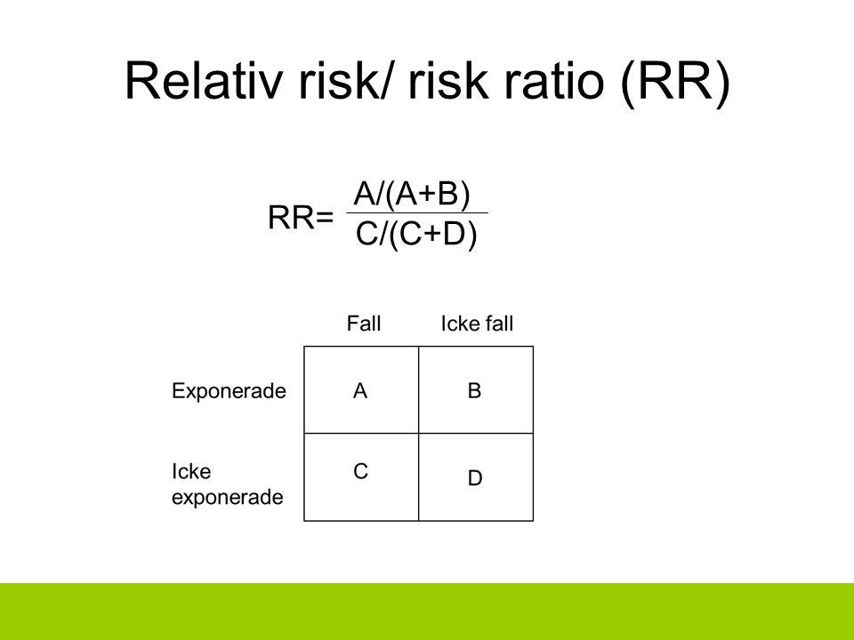 Relativ risk/ risk ratio (RR) A/(A+B) C/(C+D) RR=