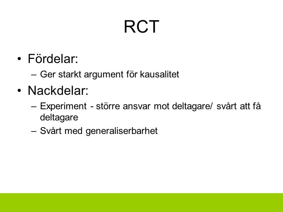 RCT Fördelar: –Ger starkt argument för kausalitet Nackdelar: –Experiment - större ansvar mot deltagare/ svårt att få deltagare –Svårt med generaliserb