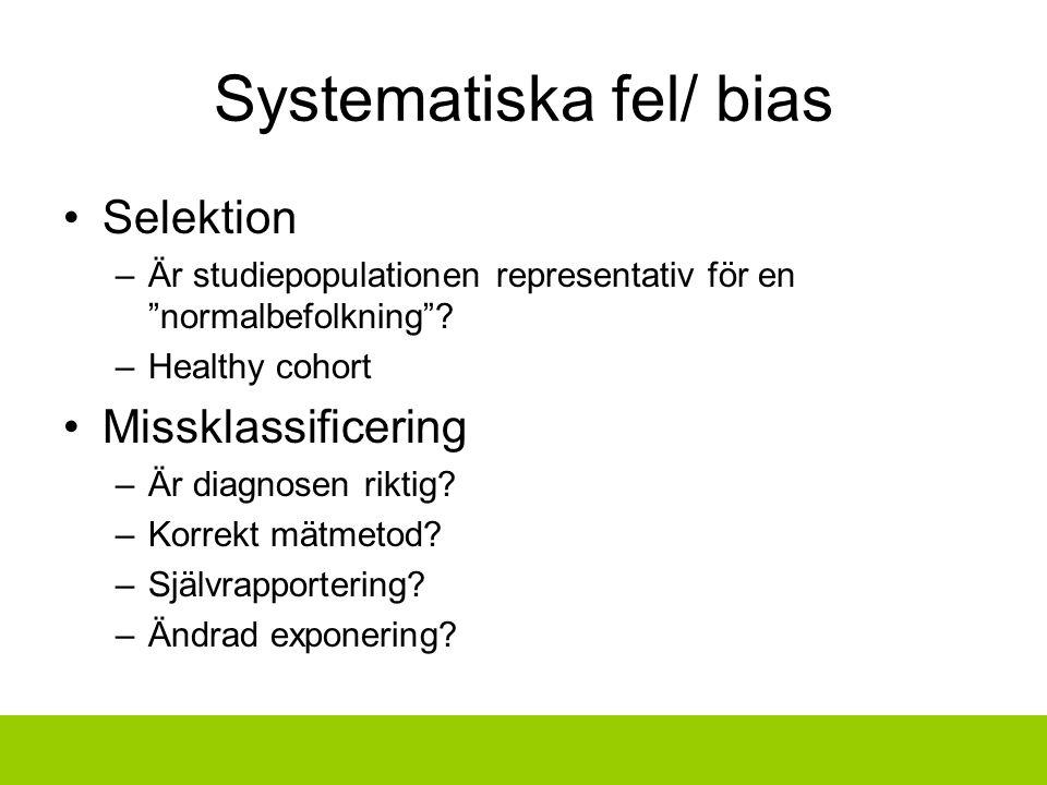 """Systematiska fel/ bias Selektion –Är studiepopulationen representativ för en """"normalbefolkning""""? –Healthy cohort Missklassificering –Är diagnosen rikt"""