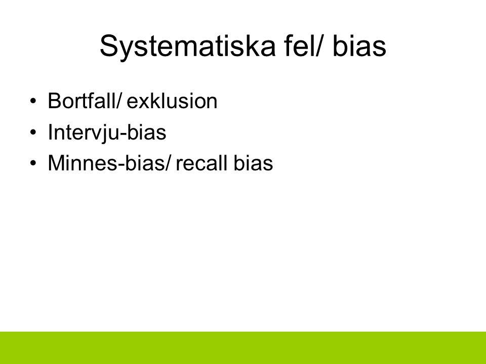 Systematiska fel/ bias Bortfall/ exklusion Intervju-bias Minnes-bias/ recall bias